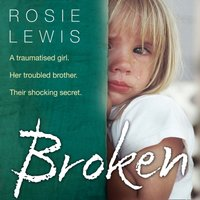Broken: A traumatised girl. Her troubled brother. Their shocking secret. - Rosie Lewis - audiobook