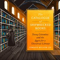 Catalogue Of Shipwrecked Books - Edward Wilson-Lee - audiobook