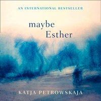 Maybe Esther - Katja Petrowskaja - audiobook