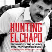 Hunting El Chapo - Andrew Hogan - audiobook