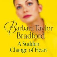 Sudden Change of Heart - Barbara Taylor Bradford - audiobook