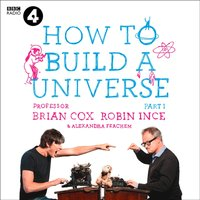 Infinite Monkey Cage - How to Build a Universe - Prof. Brian Cox - audiobook