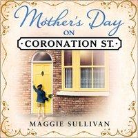 Mother's Day on Coronation Street (Coronation Street, Book 2) - Maggie Sullivan - audiobook