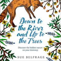 Down to the River and Up to the Trees - Sue Belfrage - audiobook