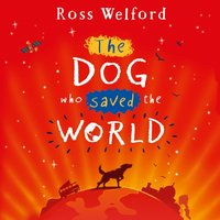 Dog Who Saved the World - Ross Welford - audiobook