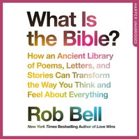 What is the Bible? - Rob Bell - audiobook