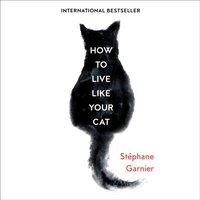 How to Live Like Your Cat - Stephane Garnier - audiobook
