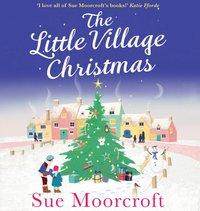 Little Village Christmas - Sue Moorcroft - audiobook
