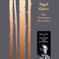 Christmas Chronicles: Notes, stories & 100 essential recipes for midwinter - Nigel Slater - audiobook