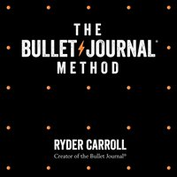 Bullet Journal Method: Track Your Past, Order Your Present, Plan Your Future - Ryder Carroll - audiobook