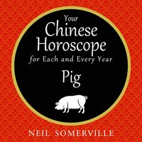 Your Chinese Horoscope for Each and Every Year - Pig - Neil Somerville - audiobook