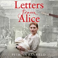 Letters from Alice: A tale of hardship and hope. A search for the        truth. - Petrina Banfield - audiobook