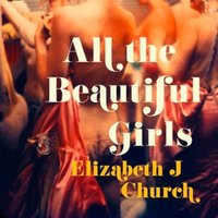 All the Beautiful Girls - Elizabeth J. Church - audiobook