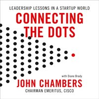 Connecting the Dots: Leadership Lessons in a Start-up World - John Chambers - audiobook