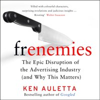 Frenemies: The Epic Disruption of the Advertising Industry (and Everything Else) - Ken Auletta - audiobook