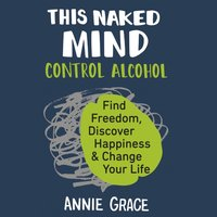 This Naked Mind - Annie Grace - audiobook