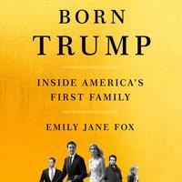 Born Trump: Inside America's First Family - Emily Jane Fox - audiobook