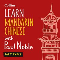 Learn Mandarin Chinese with Paul Noble - Part 3 - Paul Noble - audiobook