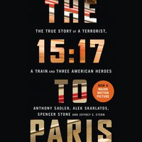 15:17 to Paris: The True Story of a Terrorist, a Train and Three American Heroes - Anthony Sadler - audiobook
