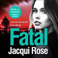 Fatal - Jacqui Rose - audiobook