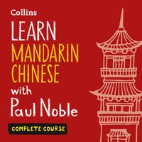 Learn Mandarin Chinese with Paul Noble - Complete Course - Paul Noble - audiobook