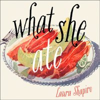 What She Ate - Laura Shapiro - audiobook