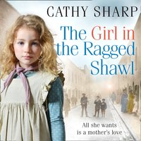 Girl in the Ragged Shawl (The Children of the Workhouse, Book 1) - Cathy Sharp - audiobook