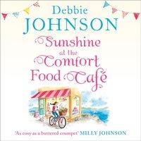 Sunshine at the Comfort Food Cafe - Debbie Johnson - audiobook