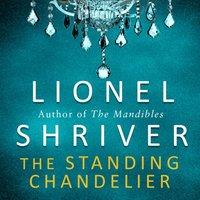 Standing Chandelier - Lionel Shriver - audiobook
