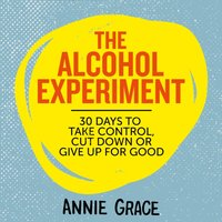 Alcohol Experiment: how to take control of your drinking and enjoy being sober for good - Annie Grace - audiobook