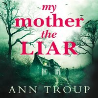 My Mother, The Liar - Ann Troup - audiobook