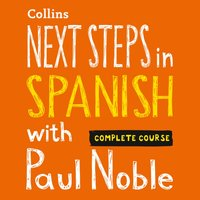 Next Steps in Spanish with Paul Noble - Complete Course - Paul Noble - audiobook