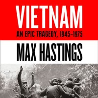 Vietnam: An Epic History of a Divisive War 1945-1975 - Max Hastings - audiobook