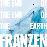 End of the End of the Earth - Jonathan Franzen - audiobook
