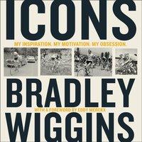 Icons: My Inspiration. My Motivation. My Obsession. - Bradley Wiggins - audiobook