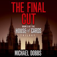 Final Cut (House of Cards Trilogy, Book 3) - Michael Dobbs - audiobook