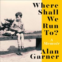 Where Shall We Run To? - Alan Garner - audiobook