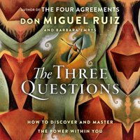 Three Questions: How to Discover and Master the Power Within You - Don Miguel Ruiz - audiobook