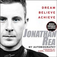 Dream. Believe. Achieve. My Autobiography - Jonathan Rea - audiobook