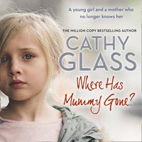 Where Has Mummy Gone?: A young girl and a mother who no longer knows her - Cathy Glass - audiobook