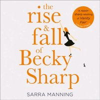 Rise and Fall of Becky Sharp: 'A razor-sharp retelling of Vanity Fair' Louise O'Neill - Sarra Manning - audiobook
