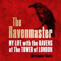 Ravenmaster: My Life with the Ravens at the Tower of London - Christopher Skaife - audiobook