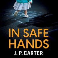 In Safe Hands (A DCI Anna Tate Crime Thriller, Book 1) - J. P. Carter - audiobook