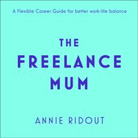 Freelance Mum: A flexible career guide for better work-life balance - Annie Ridout - audiobook