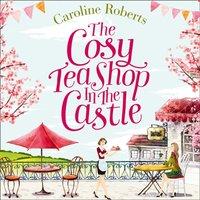 Cosy Teashop In The Castle - Caroline Roberts - audiobook