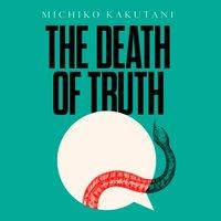 Death of Truth - Michiko Kakutani - audiobook