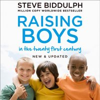 Raising Boys in the 21st Century: Completely Updated and Revised - Steve Biddulph - audiobook