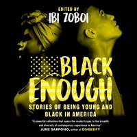 Black Enough: Stories of Being Young & Black in America - Ibi Zoboi - audiobook