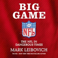 Big Game: The NFL in Dangerous Times - Mark Leibovich - audiobook