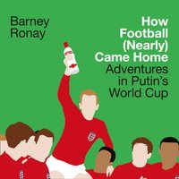 How Football (Nearly) Came Home: Adventures in Putinas World Cup - Barney Ronay - audiobook
